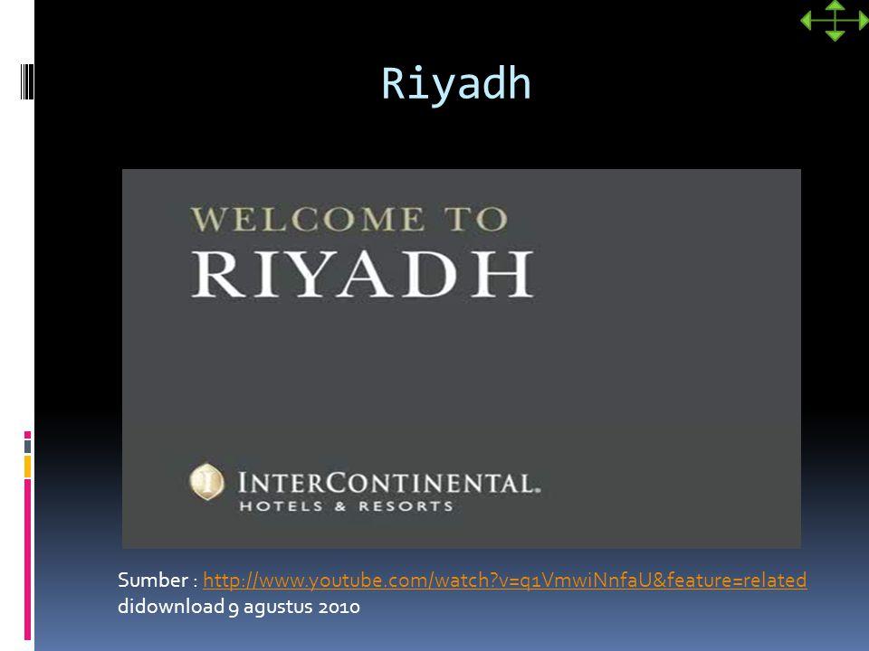 Riyadh Sumber : http://www.youtube.com/watch?v=q1VmwiNnfaU&feature=relatedhttp://www.youtube.com/watch?v=q1VmwiNnfaU&feature=related didownload 9 agus