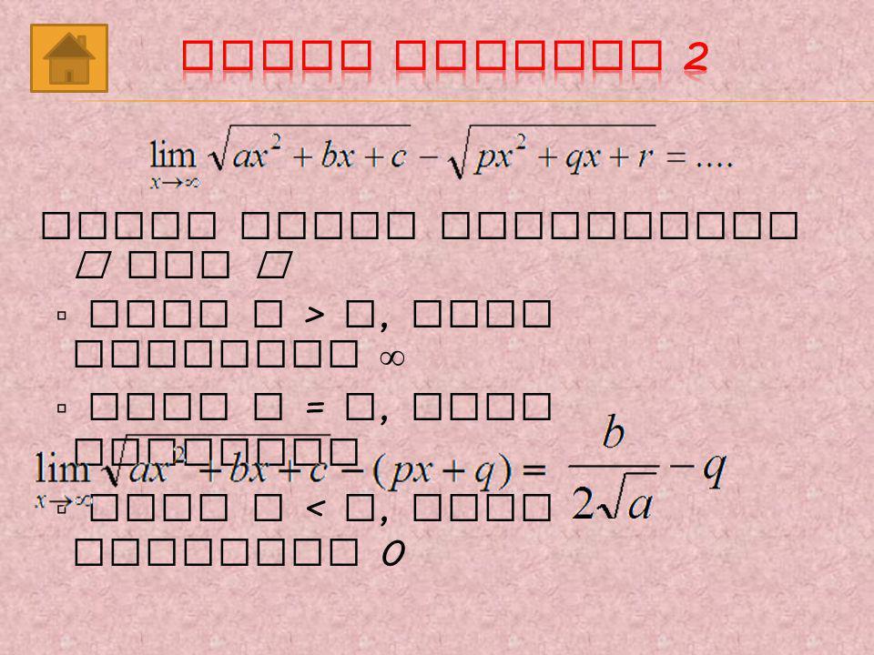Hasil limit tergantung pangkat m dan n ▫ jika m > n, maka hasilnya ▫ jika m = n, maka hasilnya ▫ jika m < n, maka hasilnya 0 a > 0 → ~ a < 0 → - ~