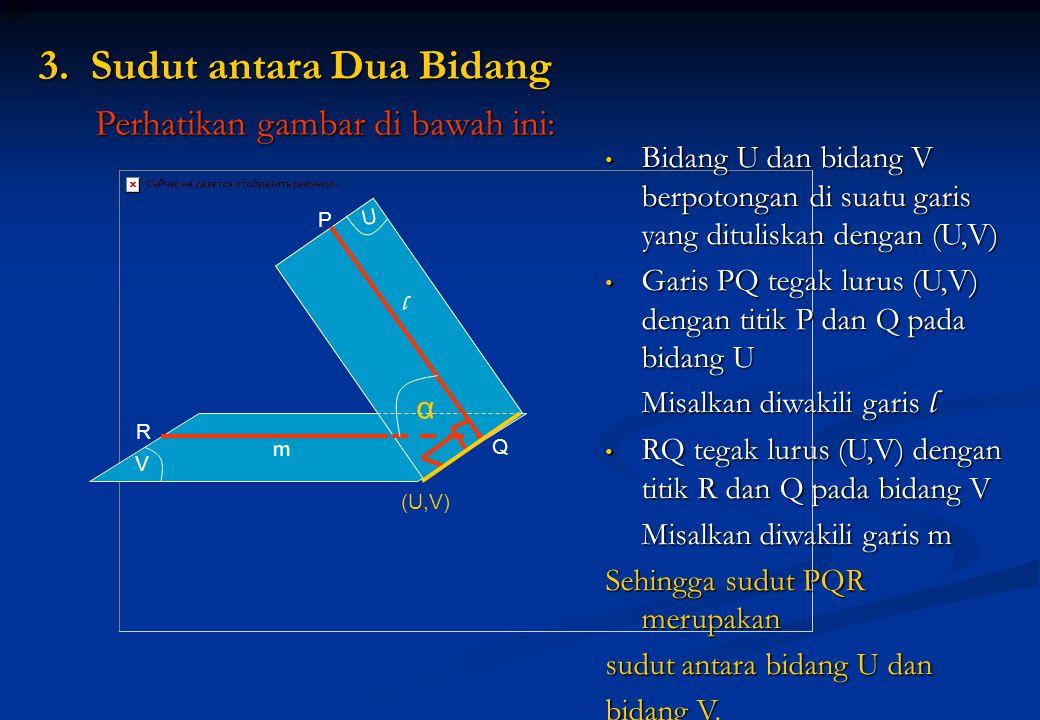 3. Sudut antara Dua Bidang Perhatikan gambar di bawah ini: Perhatikan gambar di bawah ini: • Bidang U dan bidang V berpotongan di suatu garis yang dit