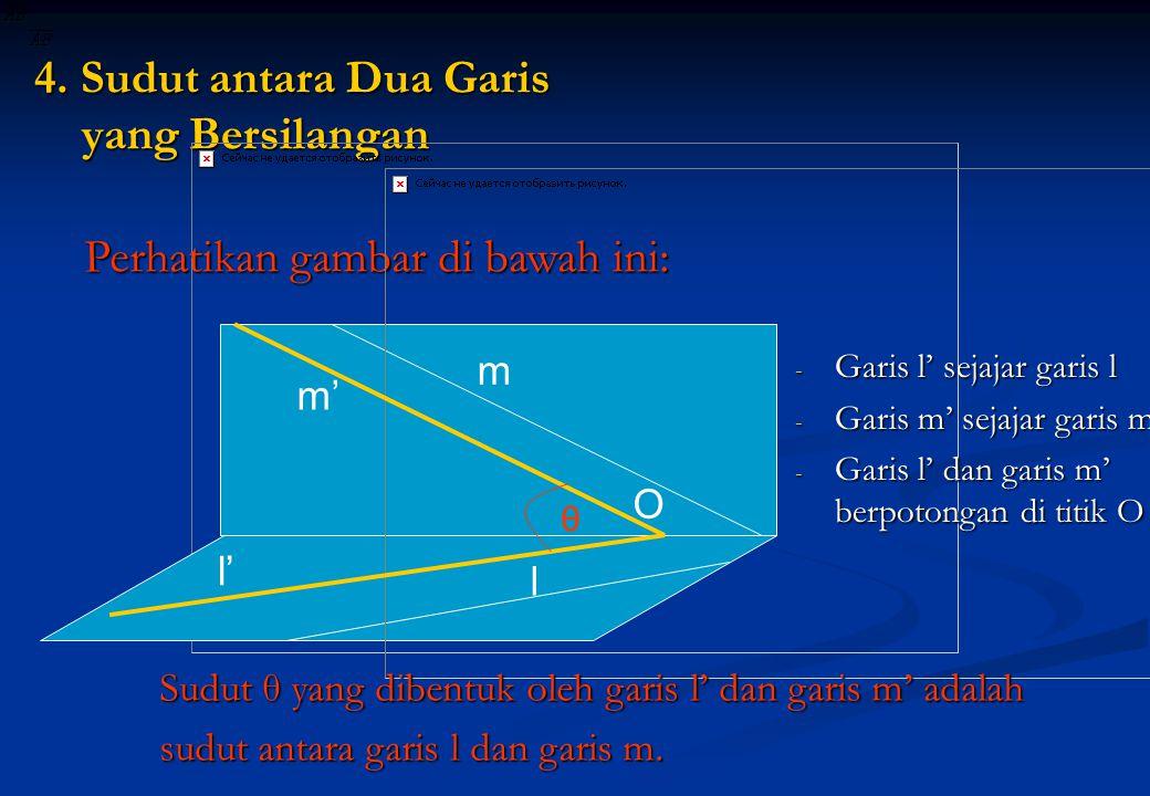 4. Sudut antara Dua Garis yang Bersilangan m l Perhatikan gambar di bawah ini: - Garis l' sejajar garis l - Garis m' sejajar garis m - Garis l' dan ga
