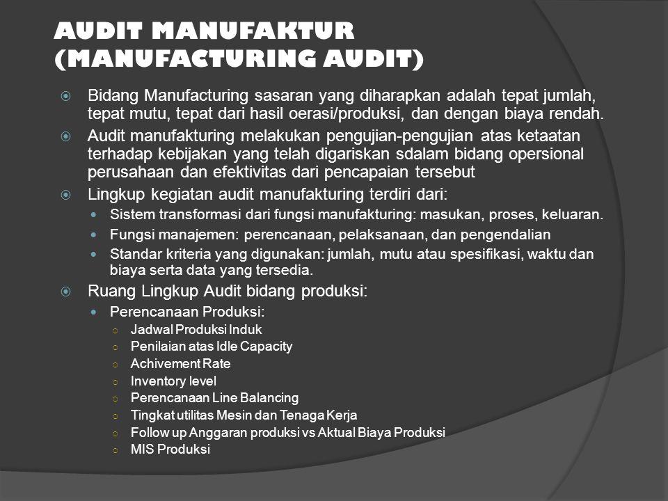 AUDIT MANUFAKTUR (MANUFACTURING AUDIT)  Bidang Manufacturing sasaran yang diharapkan adalah tepat jumlah, tepat mutu, tepat dari hasil oerasi/produks