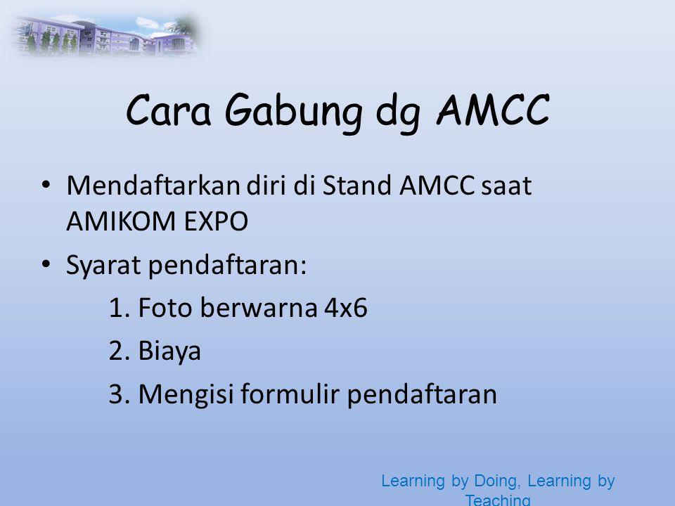 Learning by Doing, Learning by Teaching Cara Gabung dg AMCC • Mendaftarkan diri di Stand AMCC saat AMIKOM EXPO • Syarat pendaftaran: 1.