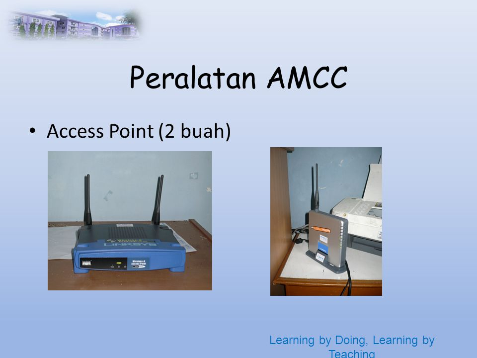 Learning by Doing, Learning by Teaching Peralatan AMCC • Access Point (2 buah)