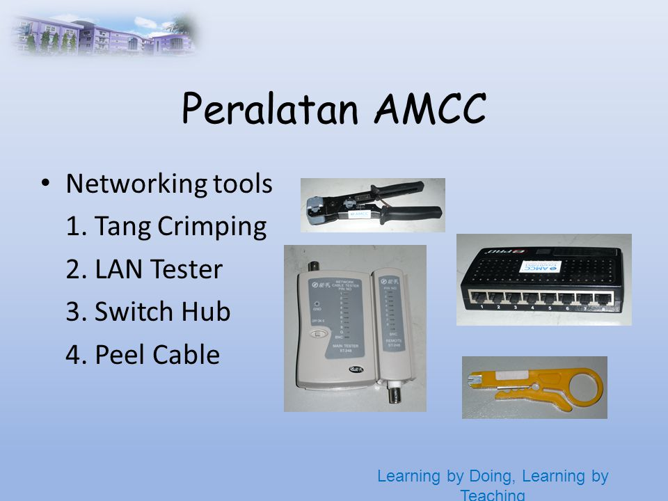 Learning by Doing, Learning by Teaching Peralatan AMCC • Networking tools 1.