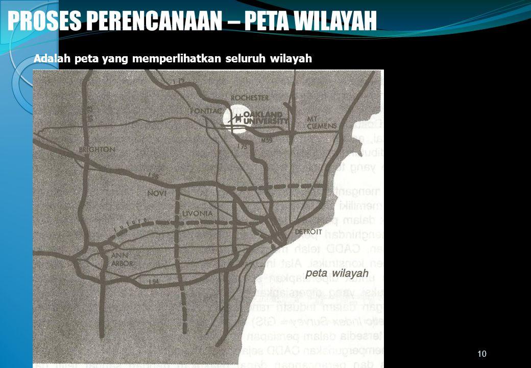 PROSES PERENCANAAN – PETA WILAYAH Adalah peta yang memperlihatkan seluruh wilayah 10