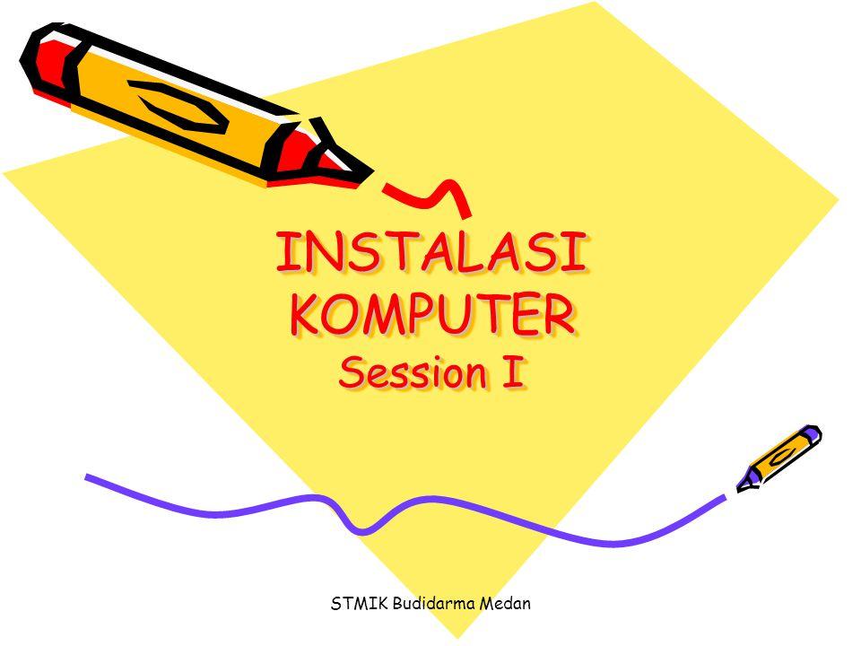 STMIK Budidarma Medan INSTALASI KOMPUTER Session I