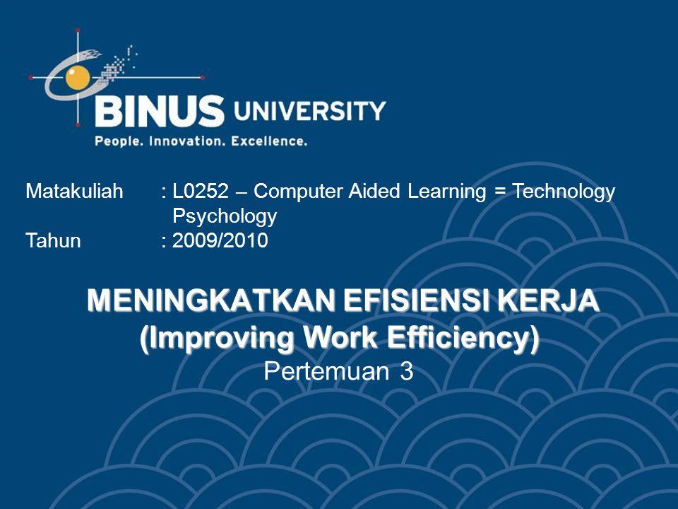 MENINGKATKAN EFISIENSI KERJA (Improving Work Efficiency) MENINGKATKAN EFISIENSI KERJA (Improving Work Efficiency) Pertemuan 3 Matakuliah: L0252 – Comp