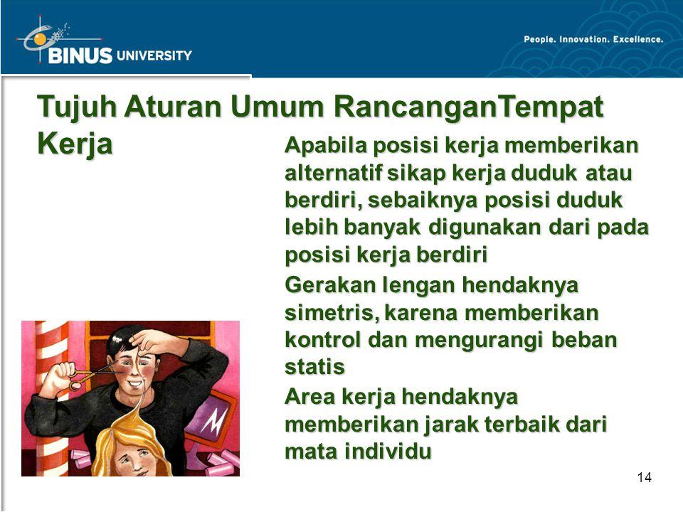 Bina Nusantara University 14 Tujuh Aturan Umum RancanganTempat Kerja Tujuh Aturan Umum RancanganTempat Kerja Apabila posisi kerja memberikan alternati