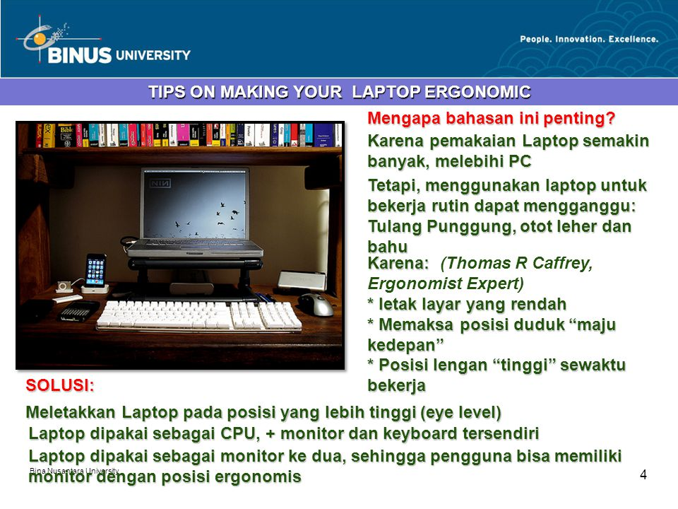 Bina Nusantara University 4 TIPS ON MAKING YOUR LAPTOP ERGONOMIC Mengapa bahasan ini penting? Karena pemakaian Laptop semakin banyak, melebihi PC Teta