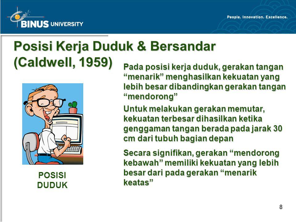 """Bina Nusantara University 8 Posisi Kerja Duduk & Bersandar (Caldwell, 1959) Pada posisi kerja duduk, gerakan tangan """"menarik"""" menghasilkan kekuatan ya"""