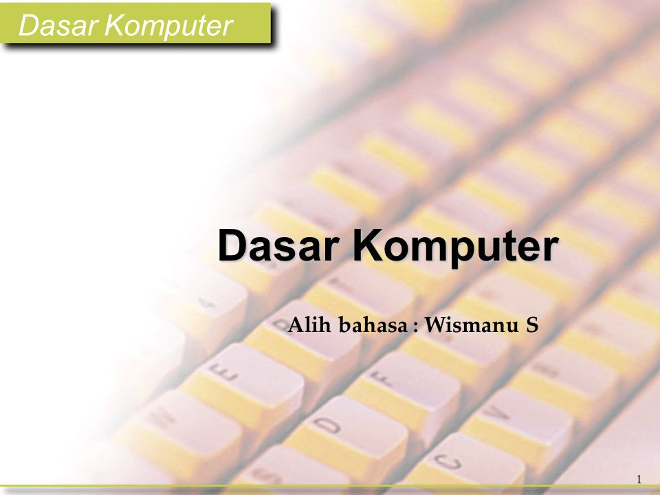 Dasar Komputer 1 Chapter One Dasar Komputer Alih bahasa : Wismanu S