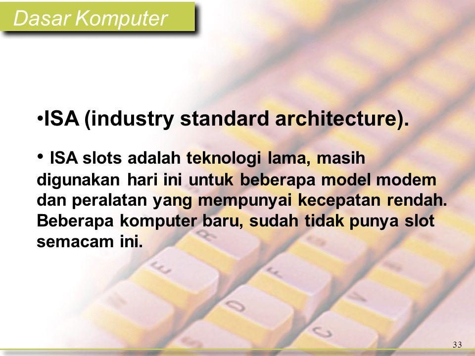 Dasar Komputer 33 •ISA (industry standard architecture).