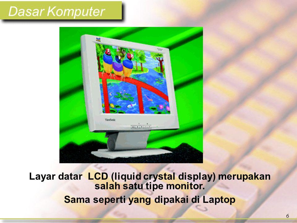 Dasar Komputer 57 •Media Optical –CD-ROM •compact disk - read only memory –DVD •digital video disc atau digital versatile disc