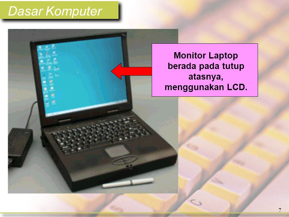 Dasar Komputer 7 Monitor Laptop berada pada tutup atasnya, menggunakan LCD.