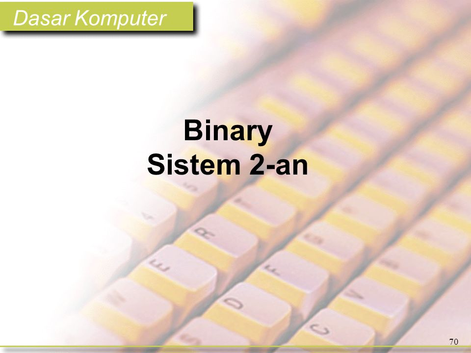 Dasar Komputer 70 Binary Sistem 2-an