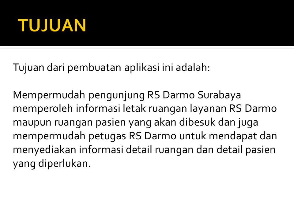 Tujuan dari pembuatan aplikasi ini adalah: Mempermudah pengunjung RS Darmo Surabaya memperoleh informasi letak ruangan layanan RS Darmo maupun ruangan