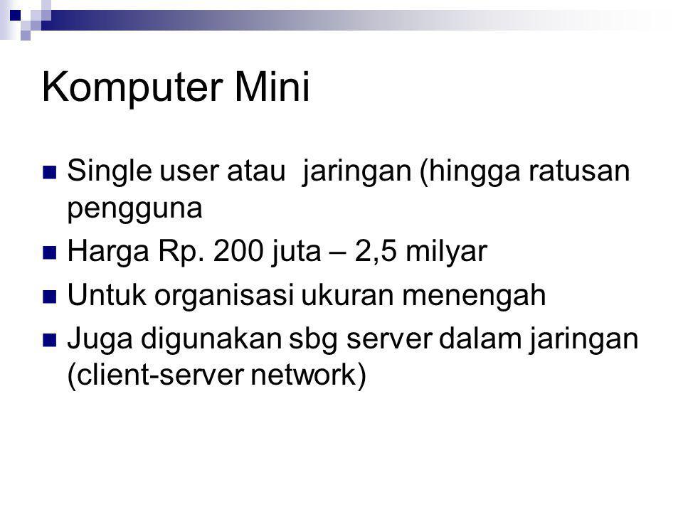 Komputer Mini  Single user atau jaringan (hingga ratusan pengguna  Harga Rp. 200 juta – 2,5 milyar  Untuk organisasi ukuran menengah  Juga digunak