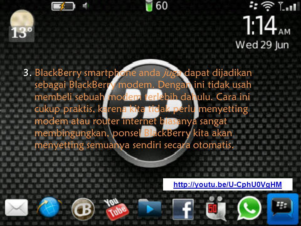 3.BlackBerry smartphone anda juga dapat dijadikan sebagai BlackBerry modem.