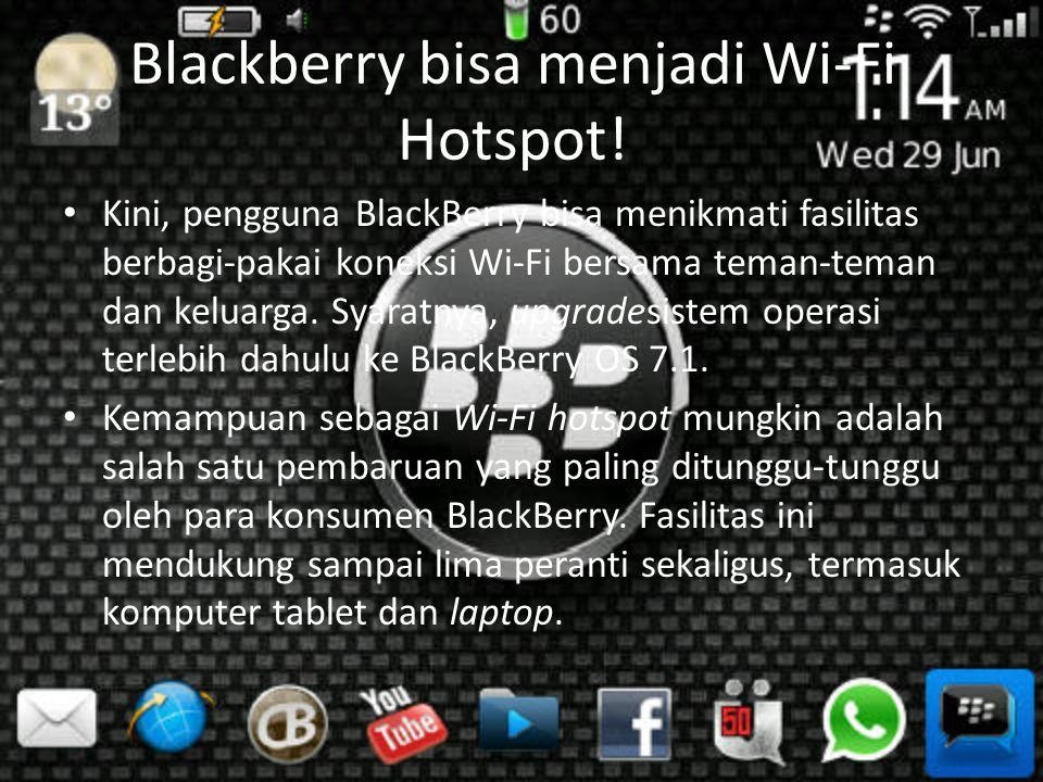 Blackberry bisa menjadi Wi-Fi Hotspot.