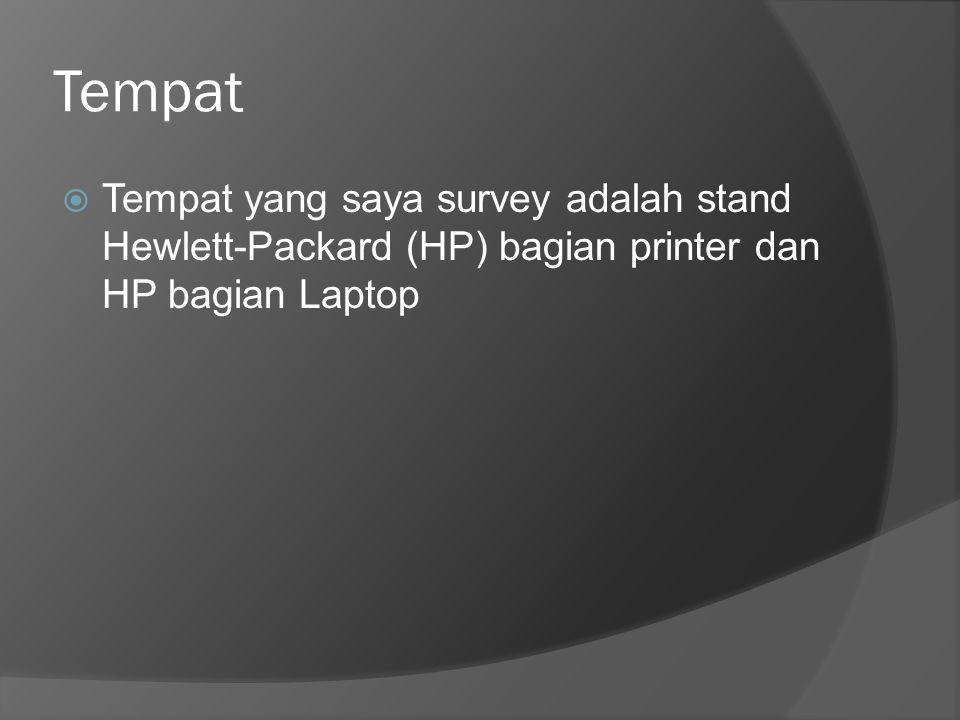 Tempat  Tempat yang saya survey adalah stand Hewlett-Packard (HP) bagian printer dan HP bagian Laptop