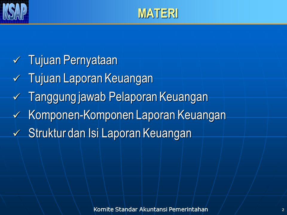 Komite Standar Akuntansi Pemerintahan 2 MATERI  Tujuan Pernyataan  Tujuan Laporan Keuangan  Tanggung jawab Pelaporan Keuangan  Komponen-Komponen L