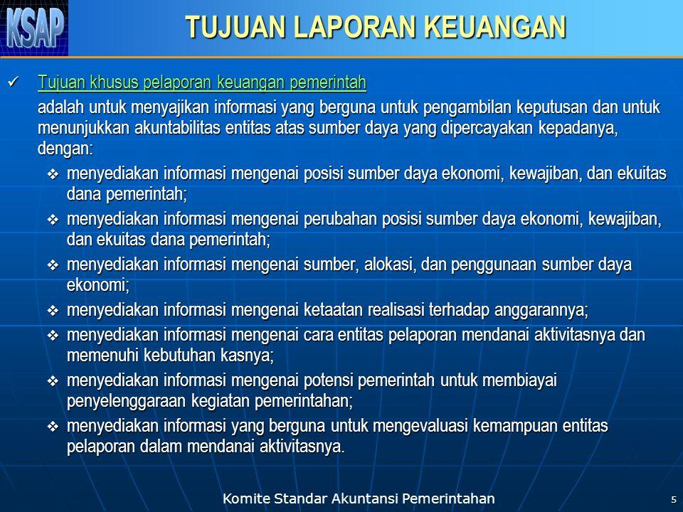 Komite Standar Akuntansi Pemerintahan 5  Tujuan khusus pelaporan keuangan pemerintah adalah untuk menyajikan informasi yang berguna untuk pengambilan