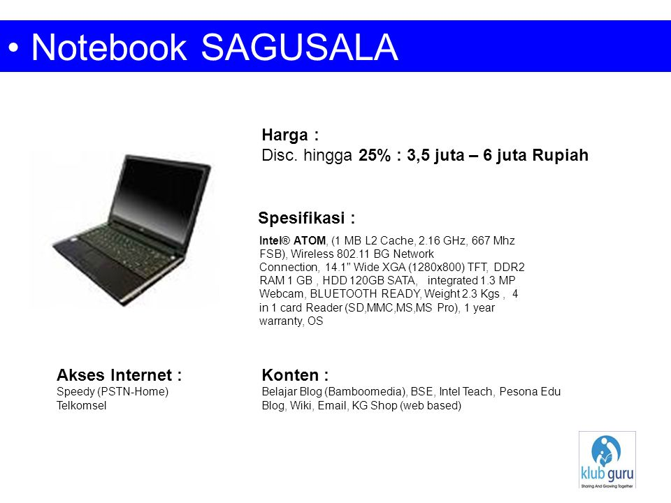 • Notebook SAGUSALA Intel® ATOM, (1 MB L2 Cache, 2.16 GHz, 667 Mhz FSB), Wireless 802.11 BG Network Connection, 14.1