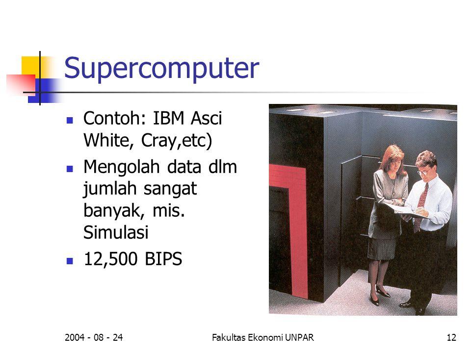 2004 - 08 - 24Fakultas Ekonomi UNPAR12 Supercomputer  Contoh: IBM Asci White, Cray,etc)  Mengolah data dlm jumlah sangat banyak, mis. Simulasi  12,
