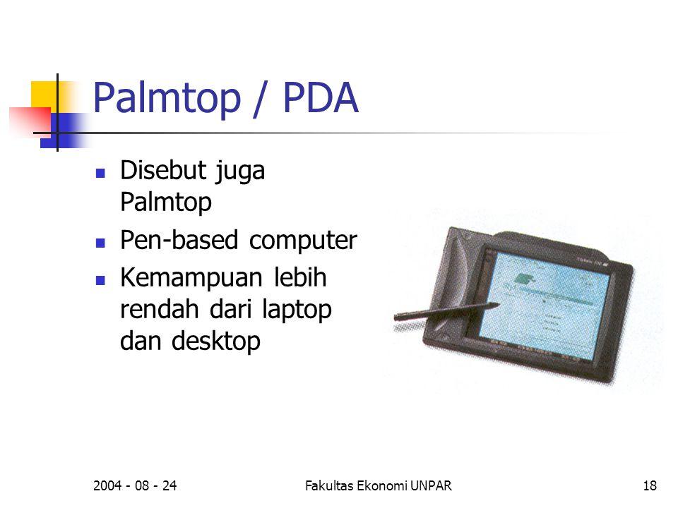 2004 - 08 - 24Fakultas Ekonomi UNPAR18 Palmtop / PDA  Disebut juga Palmtop  Pen-based computer  Kemampuan lebih rendah dari laptop dan desktop