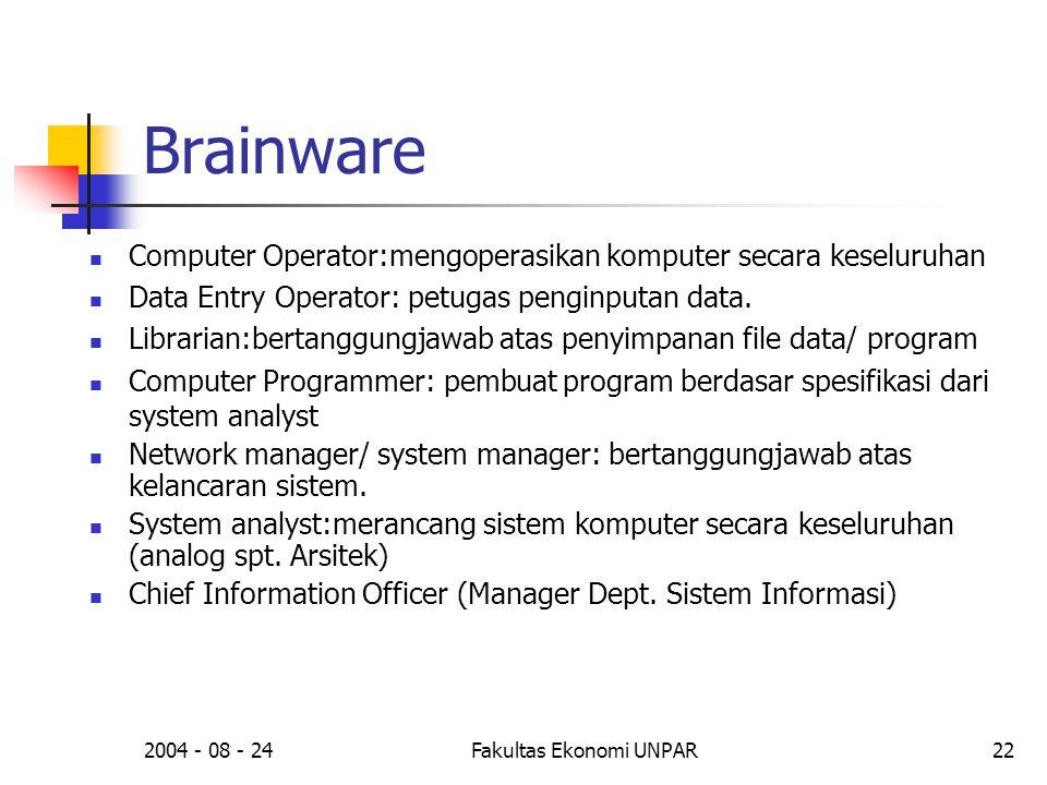 2004 - 08 - 24Fakultas Ekonomi UNPAR22 Brainware  Computer Operator:mengoperasikan komputer secara keseluruhan  Data Entry Operator: petugas penginputan data.
