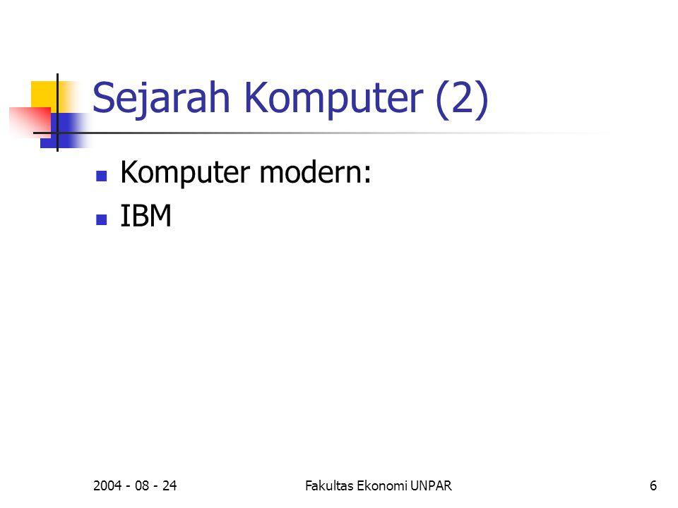 2004 - 08 - 24Fakultas Ekonomi UNPAR7 Sejarah Komputer (3)  Komputer modern  IBM  Intel  i 386  i 486 ....