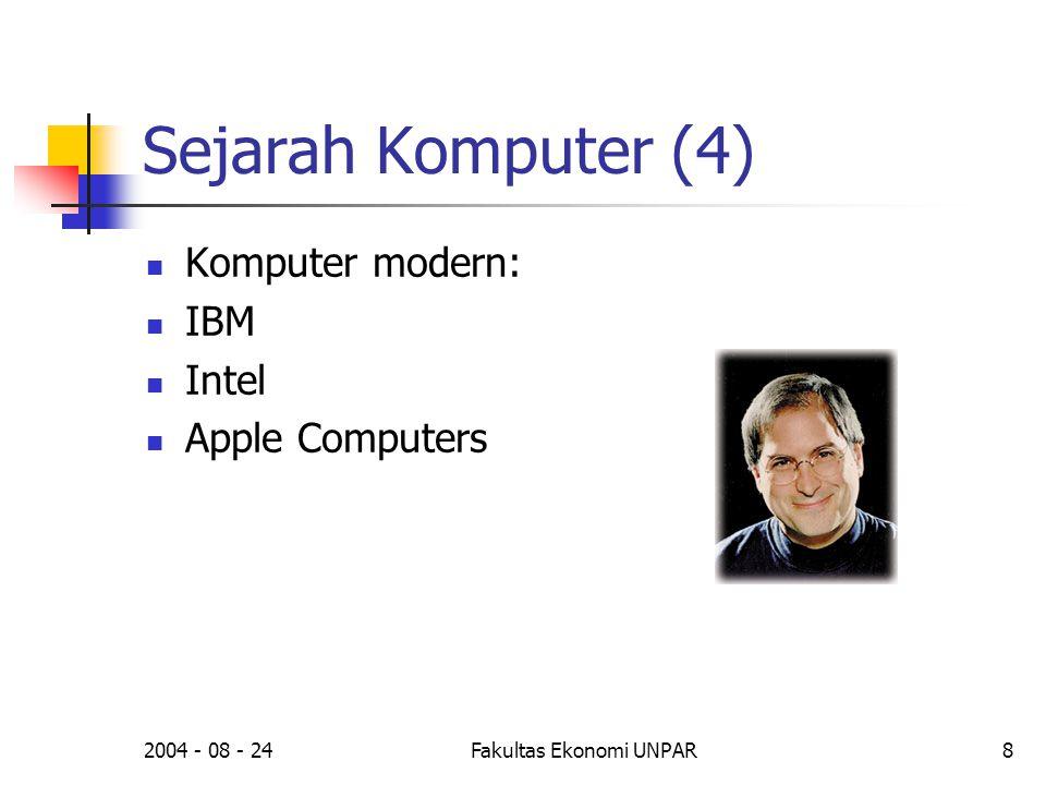 2004 - 08 - 24Fakultas Ekonomi UNPAR8 Sejarah Komputer (4)  Komputer modern:  IBM  Intel  Apple Computers