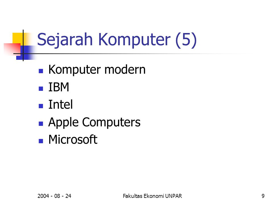 2004 - 08 - 24Fakultas Ekonomi UNPAR9 Sejarah Komputer (5)  Komputer modern  IBM  Intel  Apple Computers  Microsoft