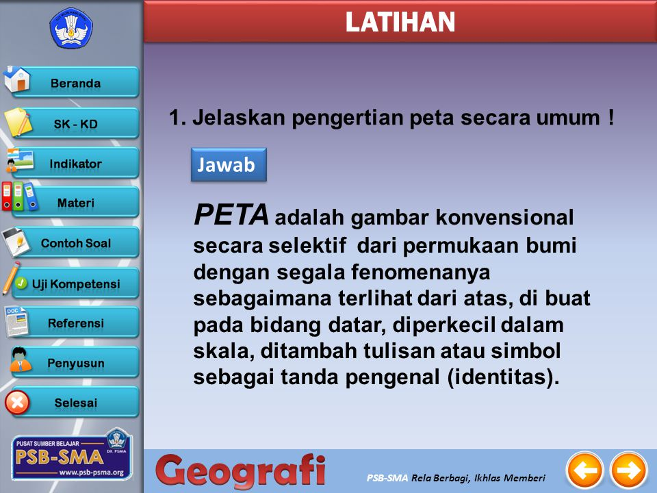 PSB-SMA Rela Berbagi, Ikhlas Memberi 7. Lettering atau penulisan, berfungsi untuk menjelaskan kenampakan geografi yang ada sehingga peta dapat dibaca