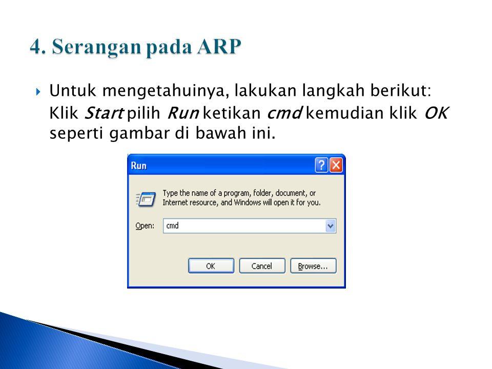  Untuk mengetahuinya, lakukan langkah berikut: Klik Start pilih Run ketikan cmd kemudian klik OK seperti gambar di bawah ini.