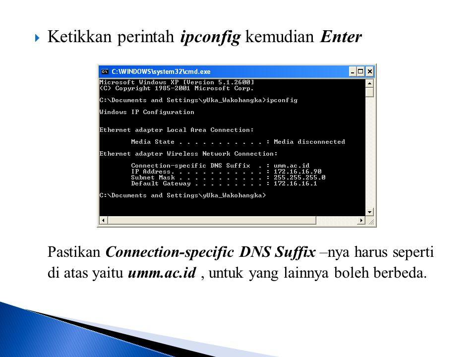  Ketikkan perintah ipconfig kemudian Enter Pastikan Connection-specific DNS Suffix –nya harus seperti di atas yaitu umm.ac.id, untuk yang lainnya boleh berbeda.