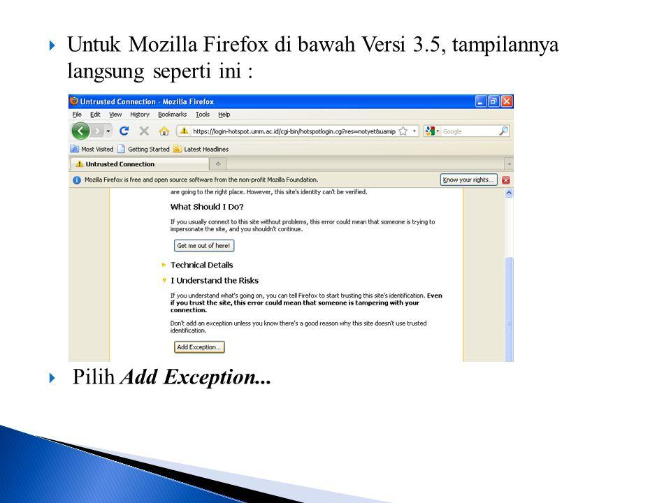  Untuk Mozilla Firefox di bawah Versi 3.5, tampilannya langsung seperti ini :  Pilih Add Exception...
