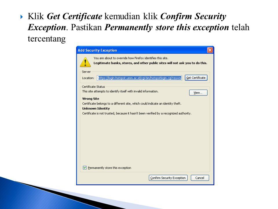  Klik Get Certificate kemudian klik Confirm Security Exception.