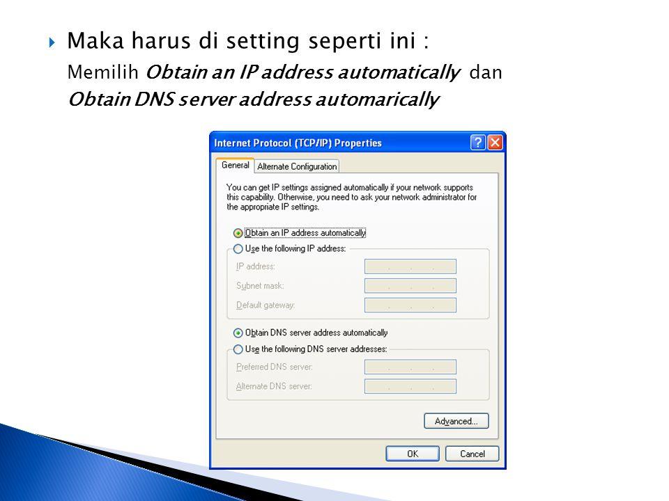  Maka harus di setting seperti ini : Memilih Obtain an IP address automatically dan Obtain DNS server address automarically