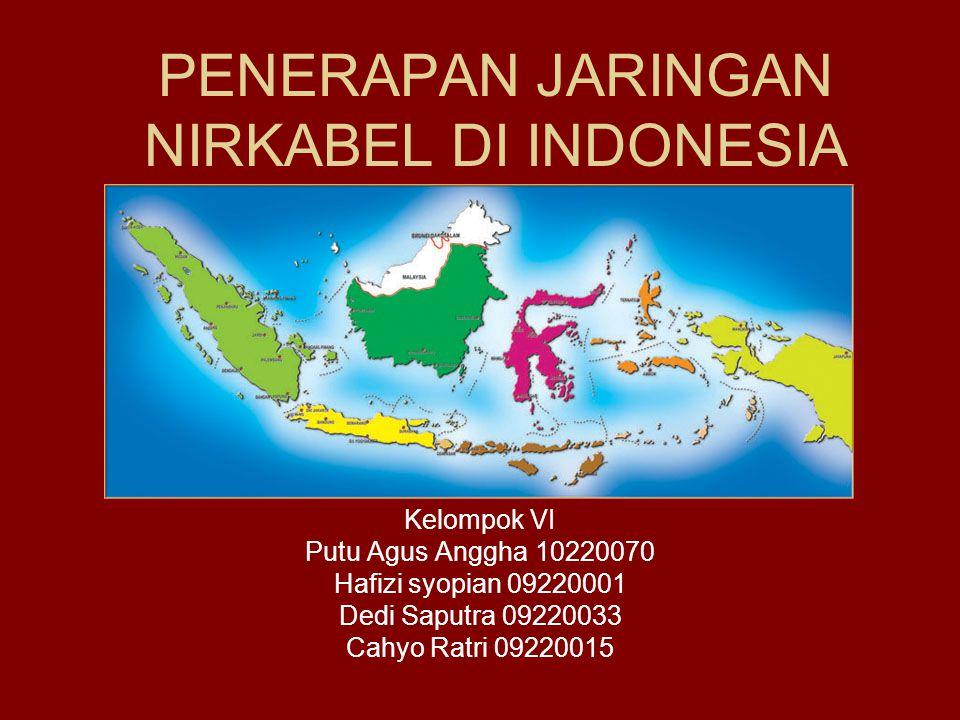 PENERAPAN JARINGAN NIRKABEL DI INDONESIA Kelompok VI Putu Agus Anggha 10220070 Hafizi syopian 09220001 Dedi Saputra 09220033 Cahyo Ratri 09220015