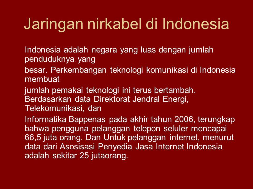 Jaringan nirkabel di Indonesia Indonesia adalah negara yang luas dengan jumlah penduduknya yang besar.