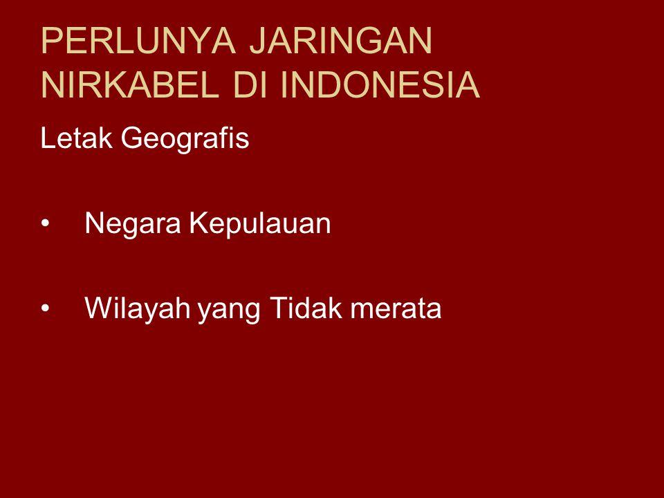 PERLUNYA JARINGAN NIRKABEL DI INDONESIA Letak Geografis •Negara Kepulauan •Wilayah yang Tidak merata