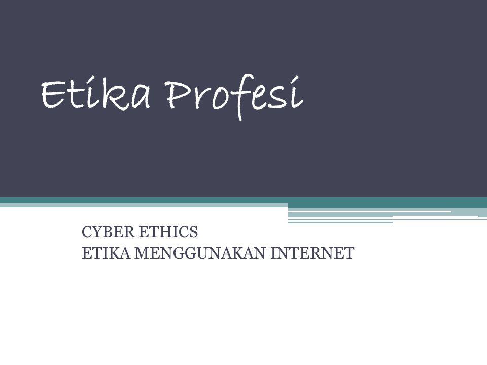 Etika Profesi CYBER ETHICS ETIKA MENGGUNAKAN INTERNET