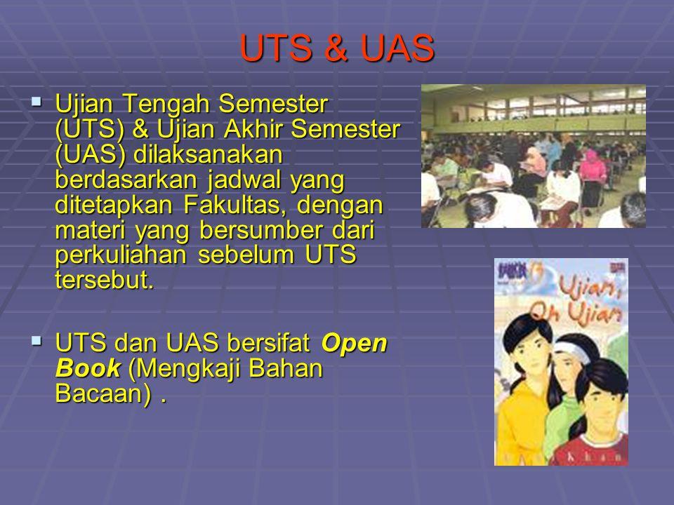 UTS & UAS  Ujian Tengah Semester (UTS) & Ujian Akhir Semester (UAS) dilaksanakan berdasarkan jadwal yang ditetapkan Fakultas, dengan materi yang bers