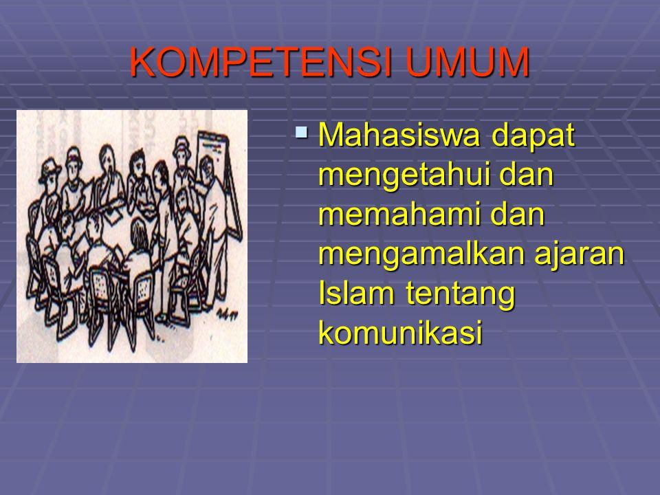 KOMPETENSI UMUM  Mahasiswa dapat mengetahui dan memahami dan mengamalkan ajaran Islam tentang komunikasi