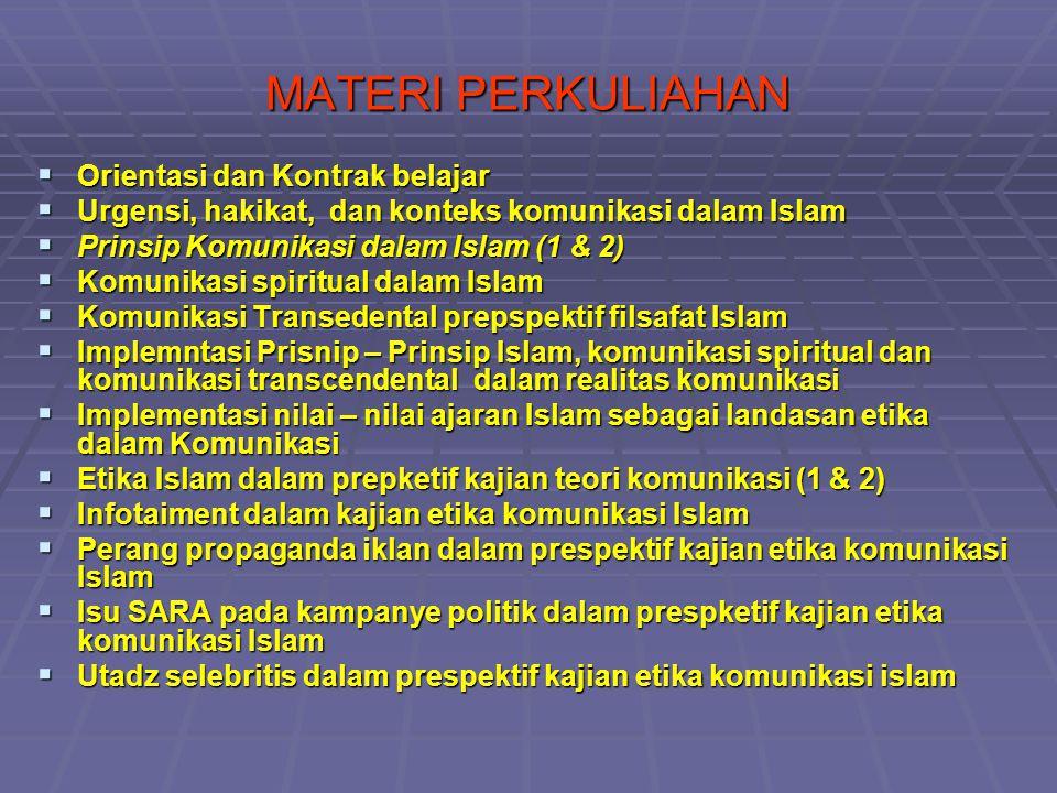 MATERI PERKULIAHAN  Orientasi dan Kontrak belajar  Urgensi, hakikat, dan konteks komunikasi dalam Islam  Prinsip Komunikasi dalam Islam (1 & 2)  K