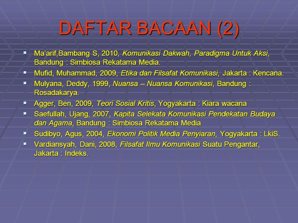 DAFTAR BACAAN (2)  Ma'arif,Bambang S, 2010, Komunikasi Dakwah, Paradigma Untuk Aksi, Bandung : Simbiosa Rekatama Media.  Mufid, Muhammad, 2009, Etik