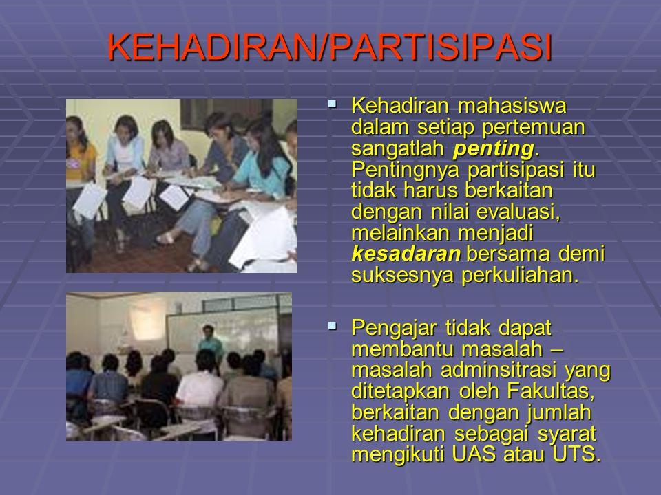 KEHADIRAN/PARTISIPASI  Kehadiran mahasiswa dalam setiap pertemuan sangatlah penting. Pentingnya partisipasi itu tidak harus berkaitan dengan nilai ev