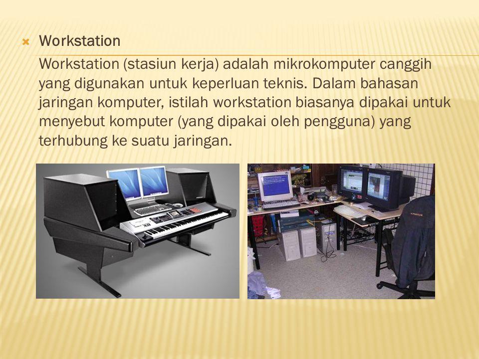  Workstation Workstation (stasiun kerja) adalah mikrokomputer canggih yang digunakan untuk keperluan teknis.
