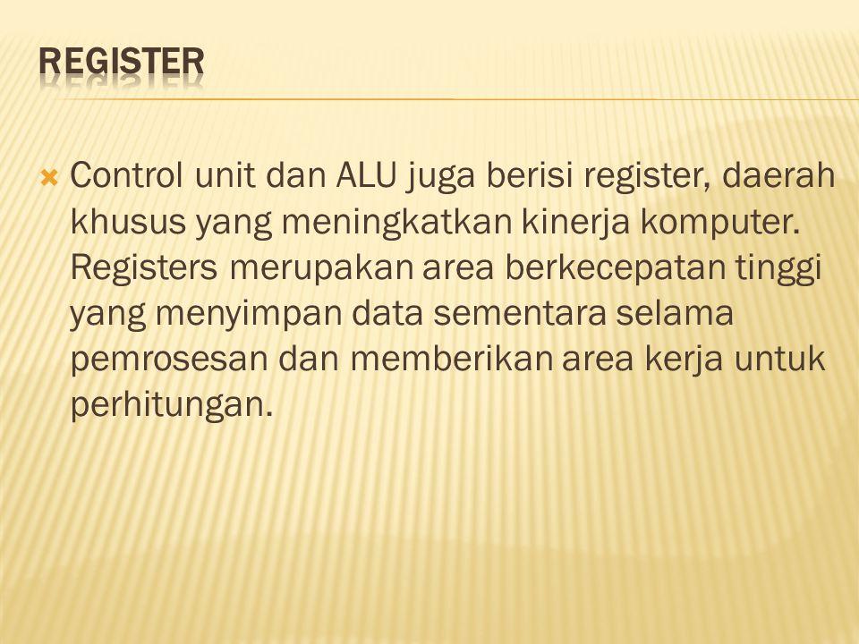  Control unit dan ALU juga berisi register, daerah khusus yang meningkatkan kinerja komputer.